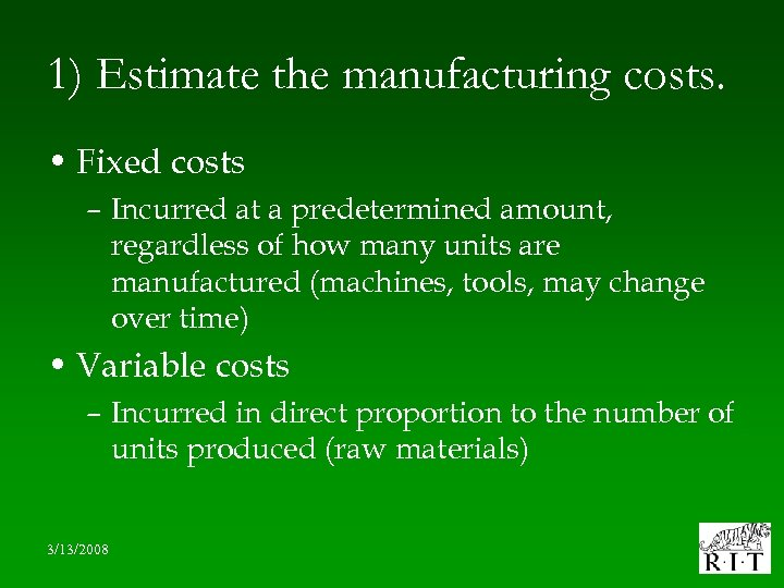 1) Estimate the manufacturing costs. • Fixed costs – Incurred at a predetermined amount,
