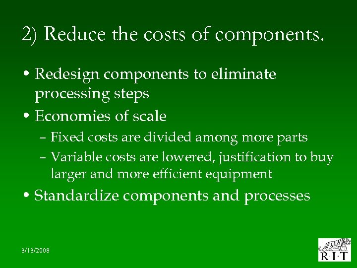 2) Reduce the costs of components. • Redesign components to eliminate processing steps •