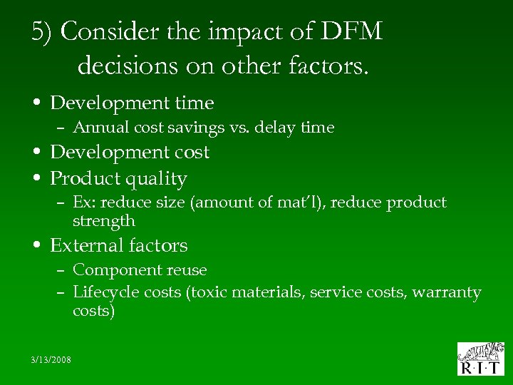 5) Consider the impact of DFM decisions on other factors. • Development time –