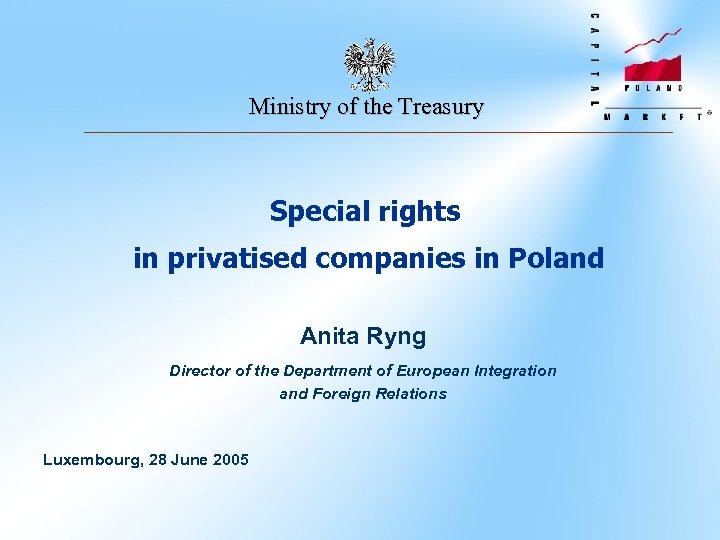 Ministry of the Treasury Special rights in privatised companies in Poland Anita Ryng Director