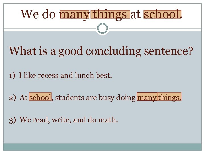 We do many things at school. What is a good concluding sentence? 1) I