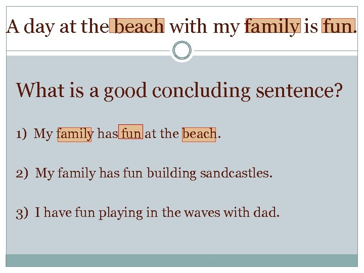 A day at the beach with my family is fun. What is a good