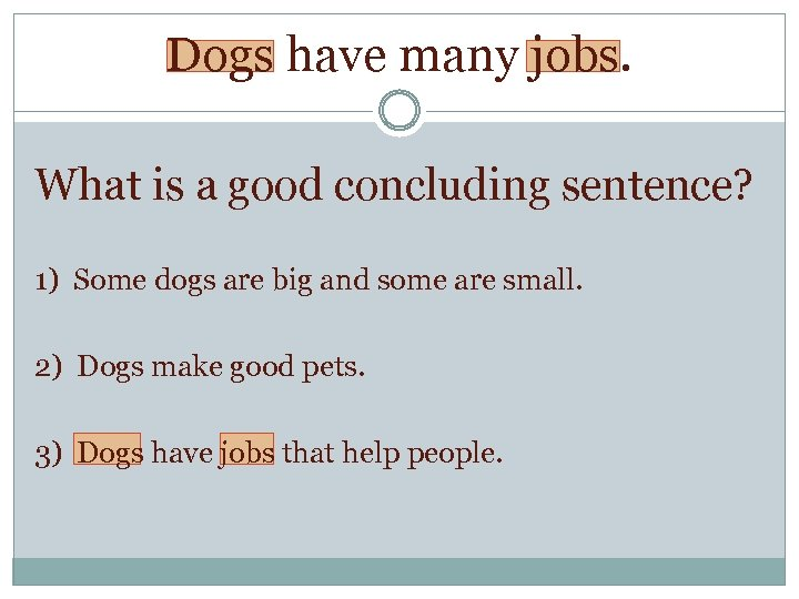 Dogs have many jobs. What is a good concluding sentence? 1) Some dogs are