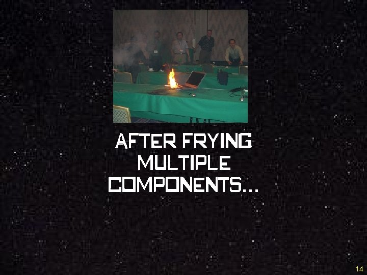 After frying multiple components… 14