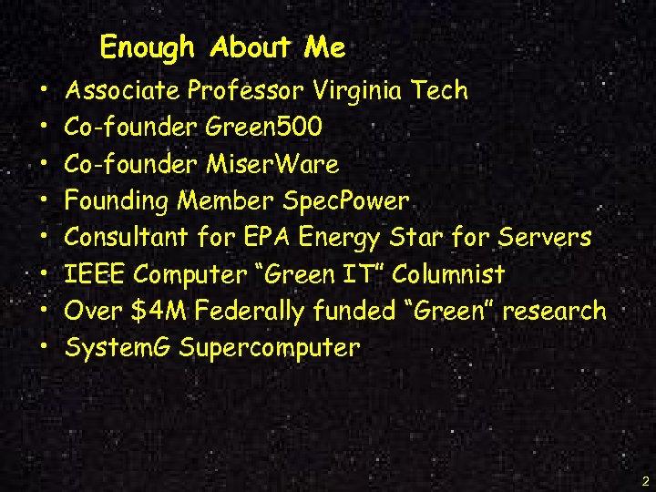 Enough About Me • • Associate Professor Virginia Tech Co-founder Green 500 Co-founder Miser.