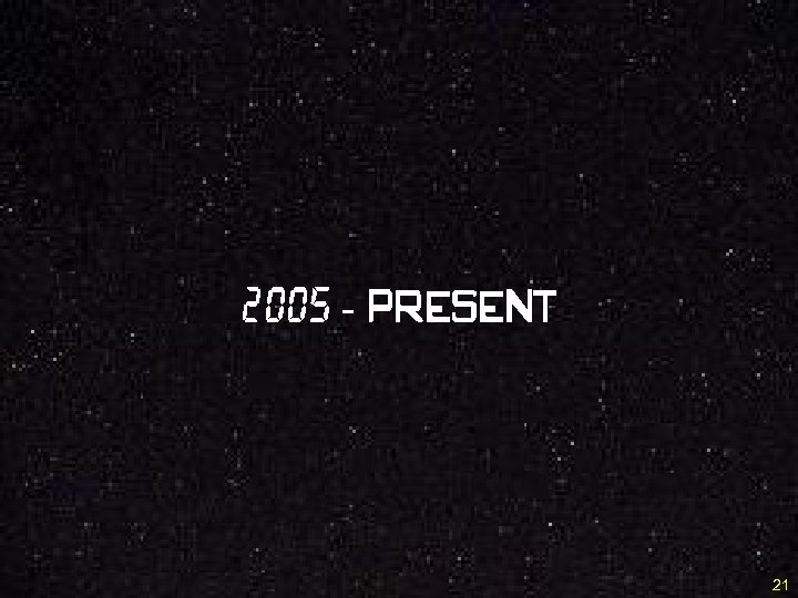 2005 - present 21
