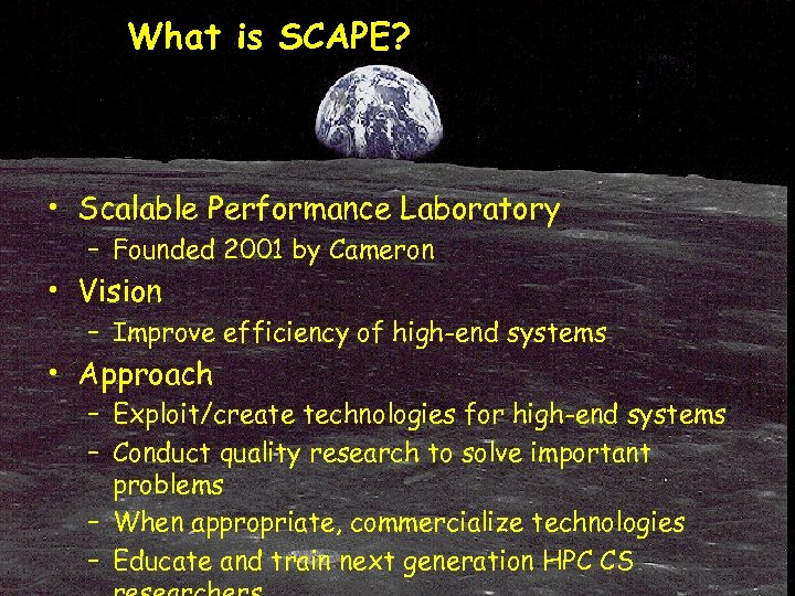 What is SCAPE? • Scalable Performance Laboratory – Founded 2001 by Cameron • Vision