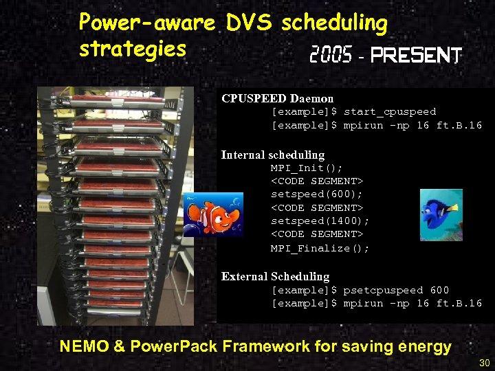 Power-aware DVS scheduling strategies 2005 - Present CPUSPEED Daemon [example]$ start_cpuspeed [example]$ mpirun –np