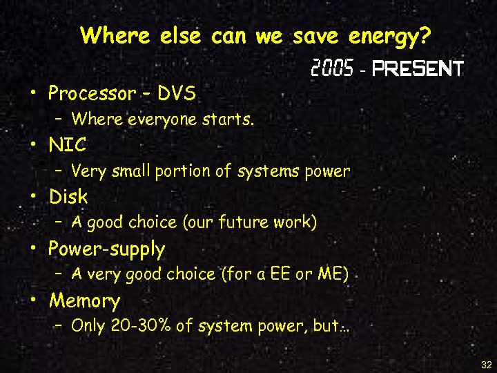 Where else can we save energy? • Processor – DVS 2005 - Present –