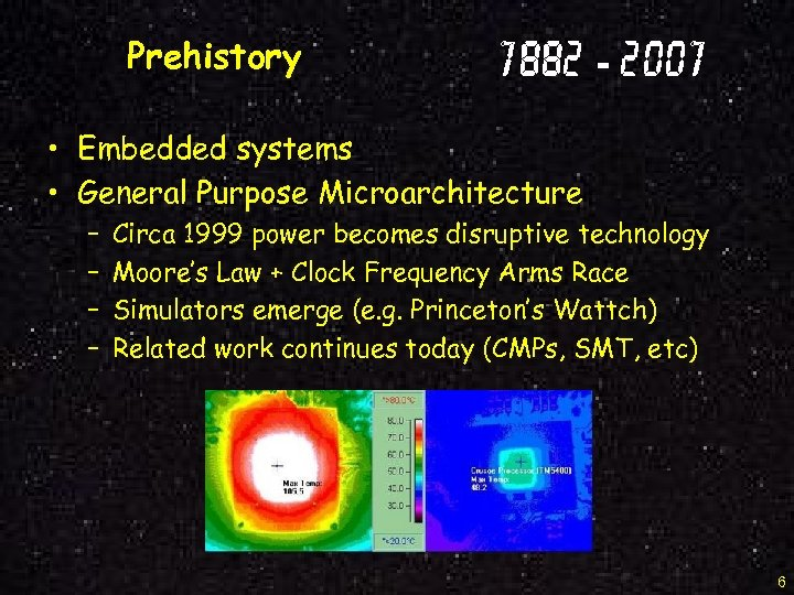 Prehistory 1882 - 2001 • Embedded systems • General Purpose Microarchitecture – – Circa