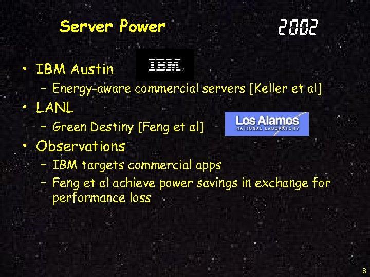 Server Power 2002 • IBM Austin – Energy-aware commercial servers [Keller et al] •