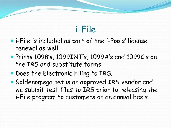 i-File is included as part of the i-Pools' license renewal as well. Prints 1098's,