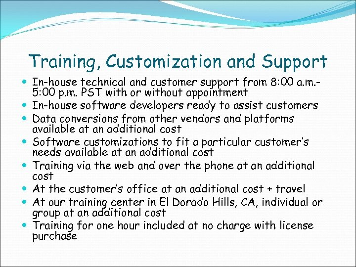 Training, Customization and Support In-house technical and customer support from 8: 00 a. m.