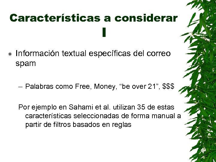Características a considerar I Información textual específicas del correo spam – Palabras como Free,