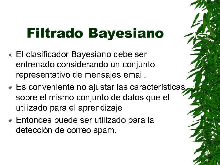 Filtrado Bayesiano El clasificador Bayesiano debe ser entrenado considerando un conjunto representativo de mensajes