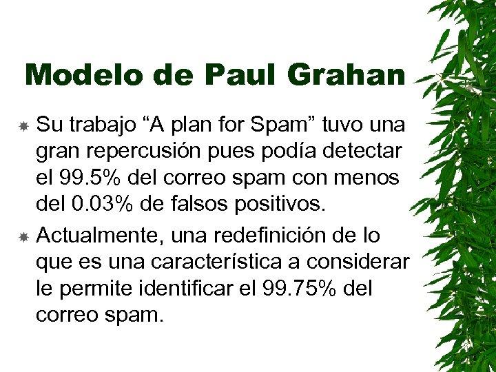 """Modelo de Paul Grahan Su trabajo """"A plan for Spam"""" tuvo una gran repercusión"""