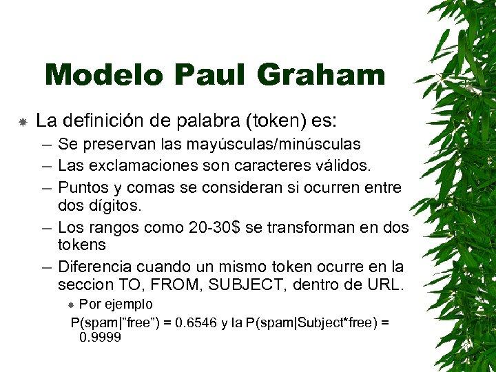 Modelo Paul Graham La definición de palabra (token) es: – Se preservan las mayúsculas/minúsculas