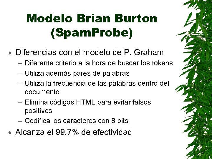 Modelo Brian Burton (Spam. Probe) Diferencias con el modelo de P. Graham – Diferente