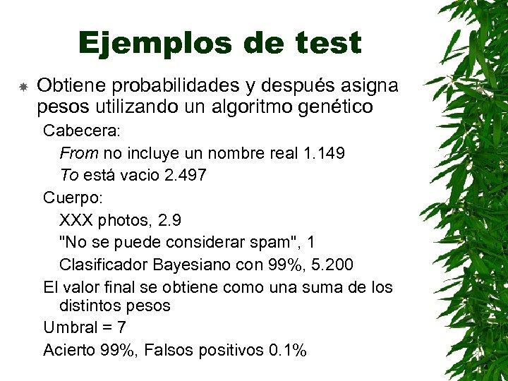 Ejemplos de test Obtiene probabilidades y después asigna pesos utilizando un algoritmo genético Cabecera: