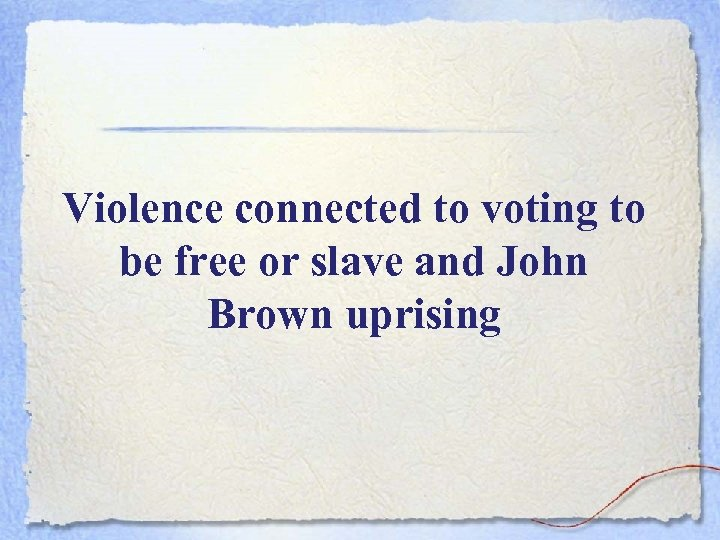 Violence connected to voting to be free or slave and John Brown uprising