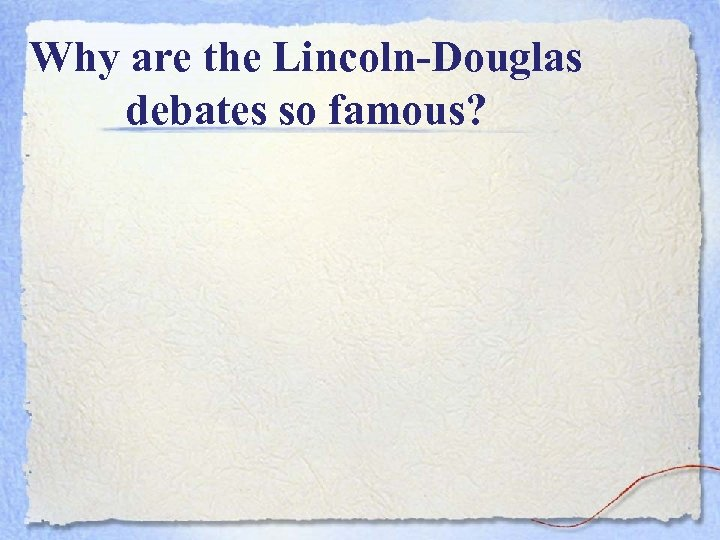 Why are the Lincoln-Douglas debates so famous?