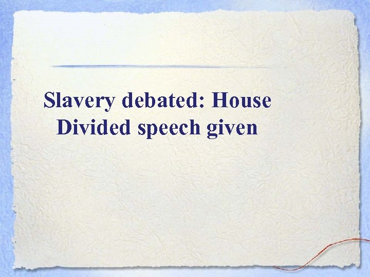 Slavery debated: House Divided speech given