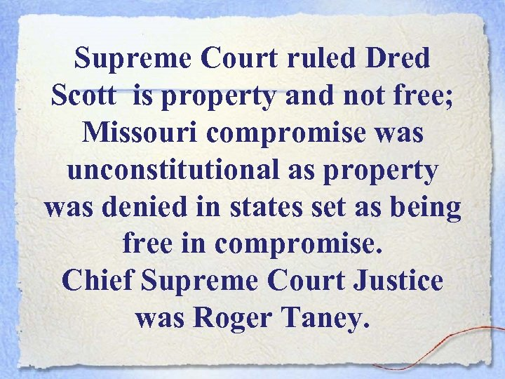 Supreme Court ruled Dred Scott is property and not free; Missouri compromise was unconstitutional