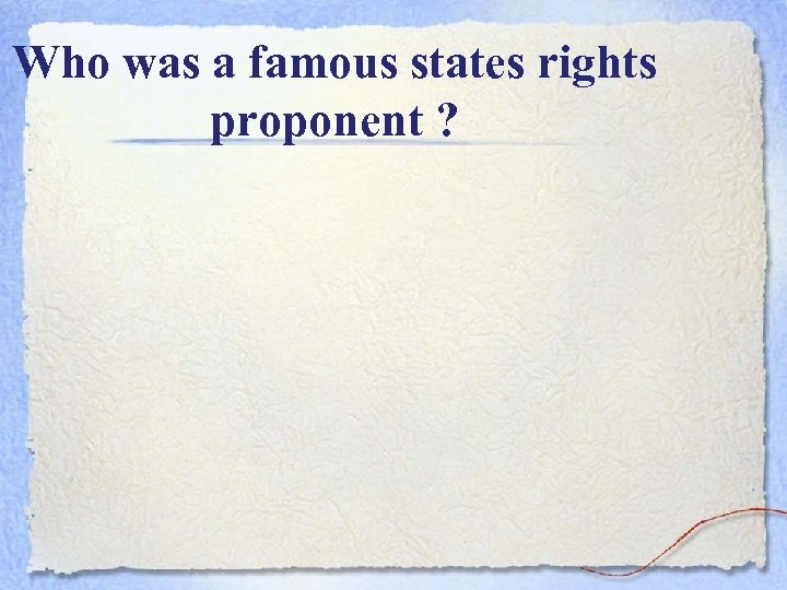 Who was a famous states rights proponent ?