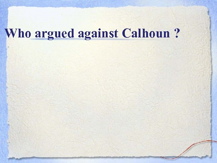 Who argued against Calhoun ?