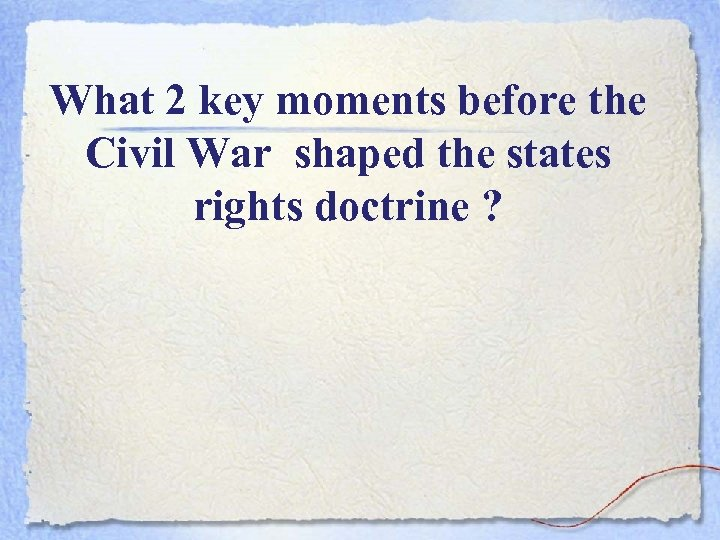 What 2 key moments before the Civil War shaped the states rights doctrine ?
