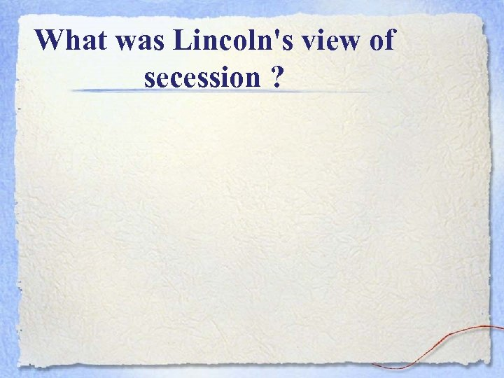 What was Lincoln's view of secession ?