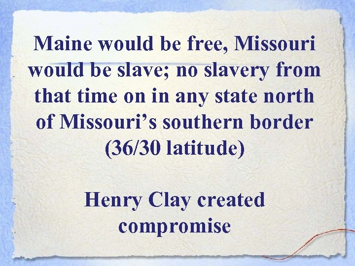 Maine would be free, Missouri would be slave; no slavery from that time on