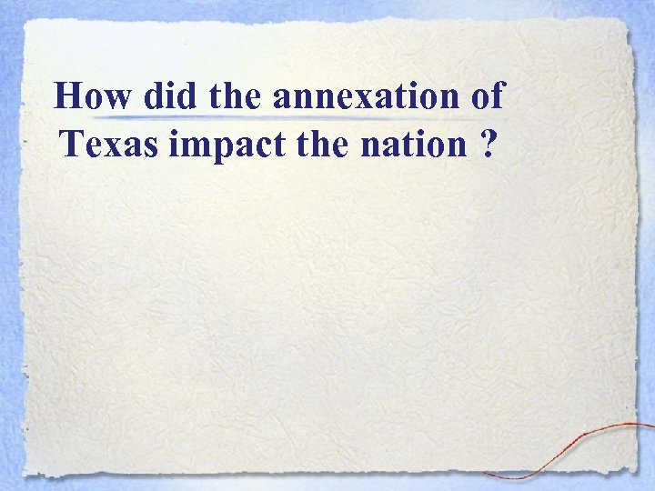 How did the annexation of Texas impact the nation ?