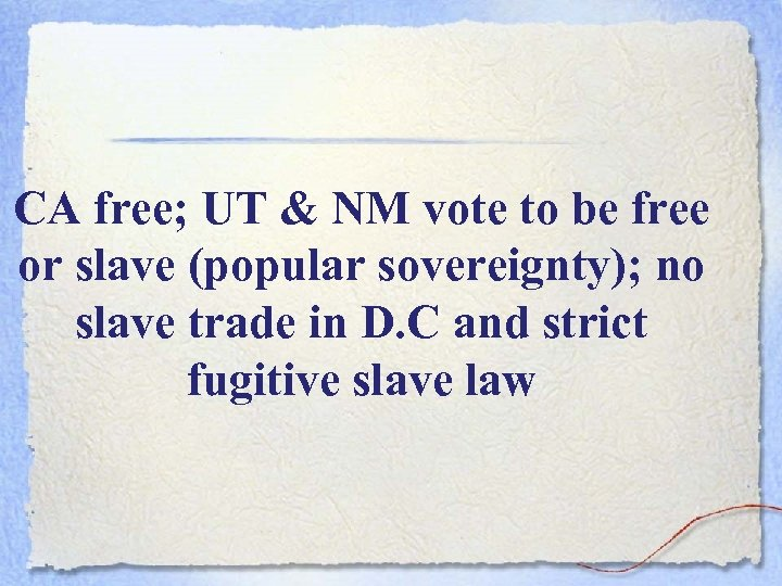 CA free; UT & NM vote to be free or slave (popular sovereignty); no