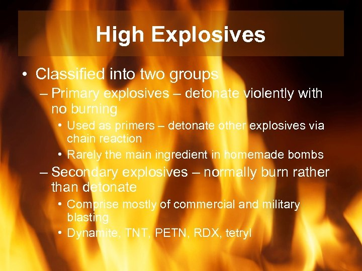 High Explosives • Classified into two groups – Primary explosives – detonate violently with