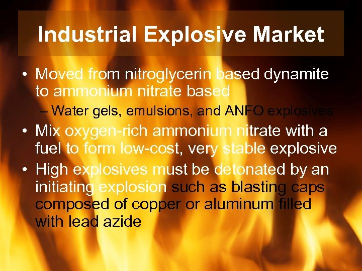 Industrial Explosive Market • Moved from nitroglycerin based dynamite to ammonium nitrate based –
