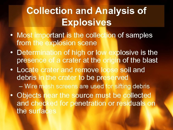 Collection and Analysis of Explosives • Most important is the collection of samples from