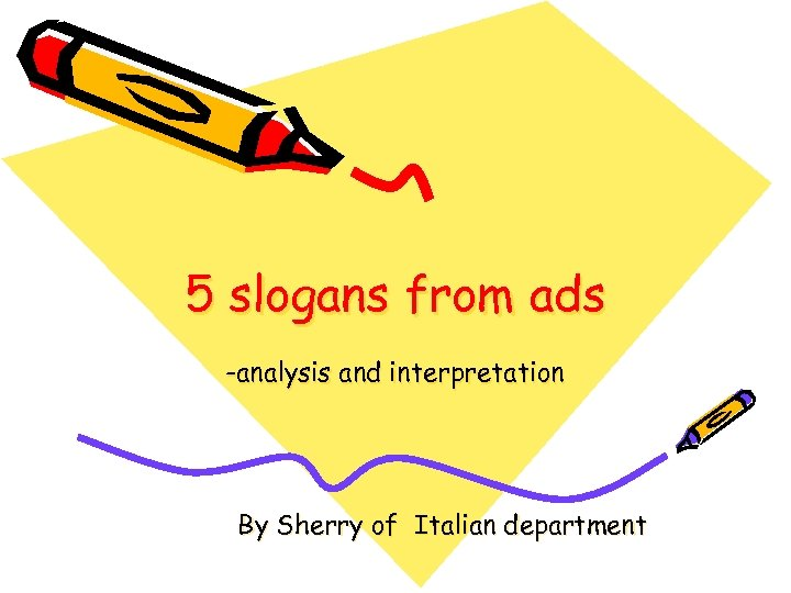 5 slogans from ads -analysis and interpretation By Sherry of Italian department