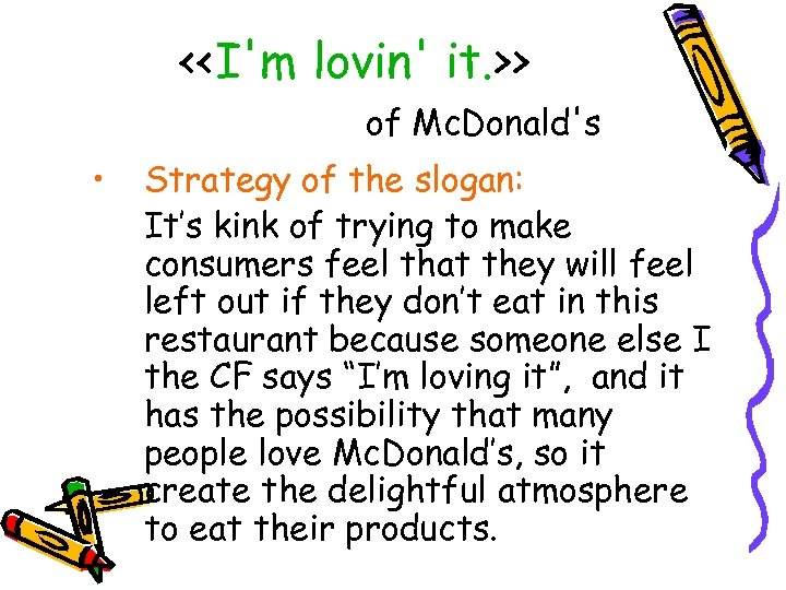 <<I'm lovin' it. >> of Mc. Donald's • Strategy of the slogan: It's kink