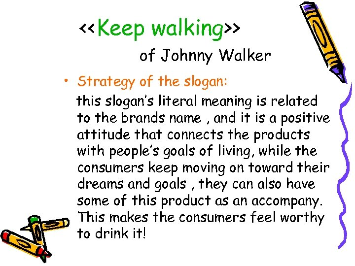 <<Keep walking>> of Johnny Walker • Strategy of the slogan: this slogan's literal meaning
