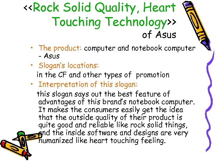 <<Rock Solid Quality, Heart Touching Technology>> of Asus • The product: computer and notebook
