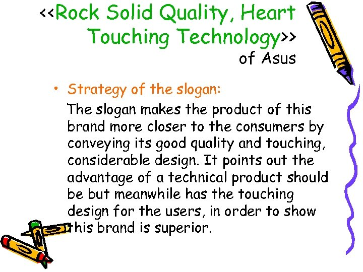 <<Rock Solid Quality, Heart Touching Technology>> of Asus • Strategy of the slogan: The