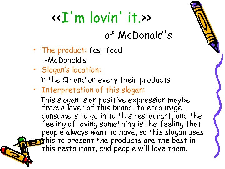 <<I'm lovin' it. >> of Mc. Donald's • The product: fast food -Mc. Donald's