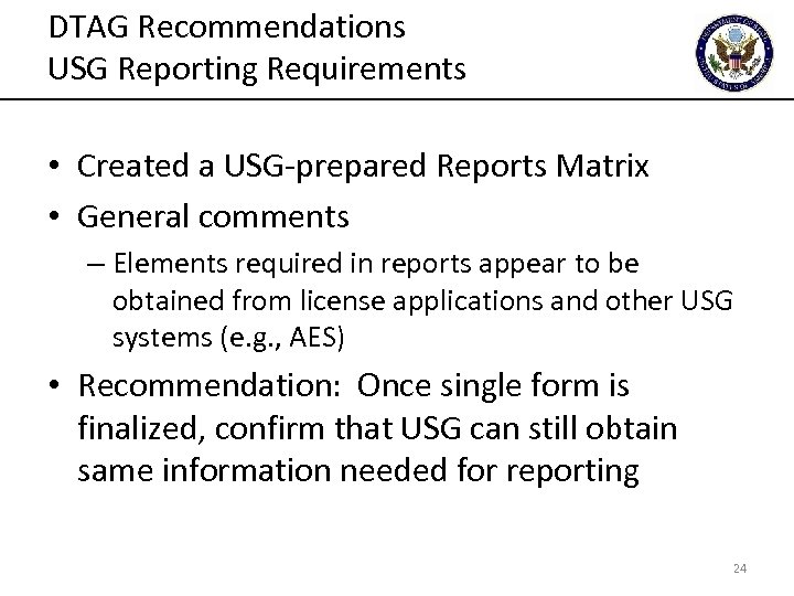DTAG Recommendations USG Reporting Requirements • Created a USG-prepared Reports Matrix • General comments