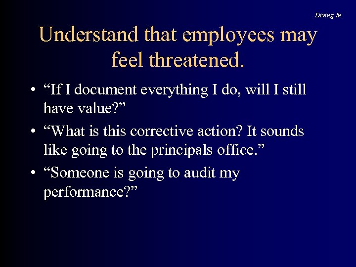 "Diving In Understand that employees may feel threatened. • ""If I document everything I"