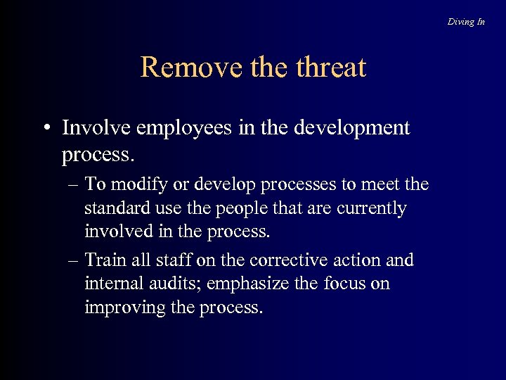 Diving In Remove threat • Involve employees in the development process. – To modify