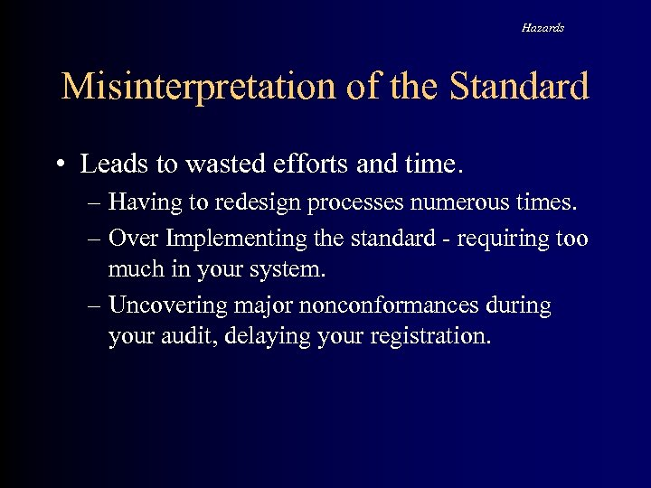 Hazards Misinterpretation of the Standard • Leads to wasted efforts and time. – Having