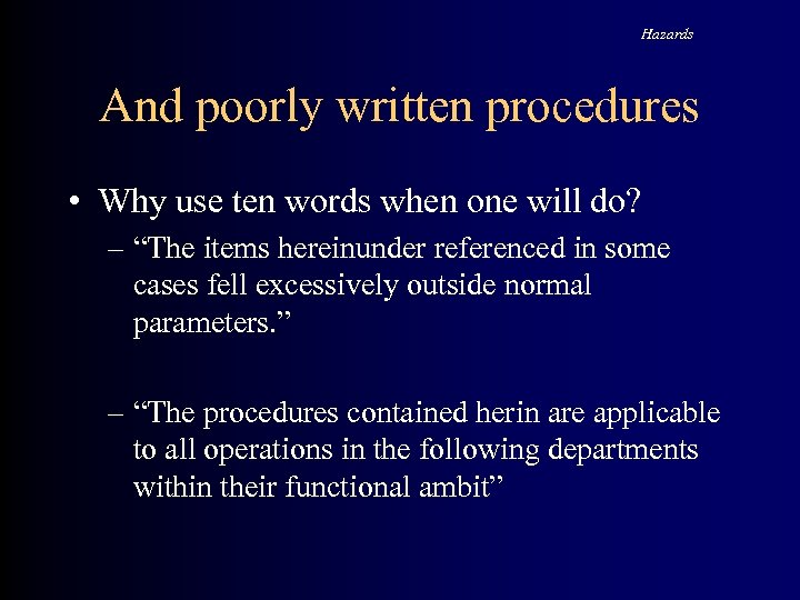 Hazards And poorly written procedures • Why use ten words when one will do?