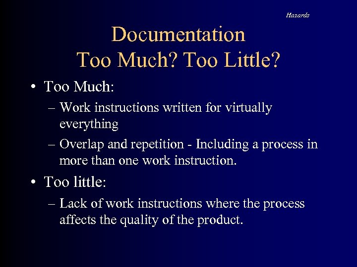 Hazards Documentation Too Much? Too Little? • Too Much: – Work instructions written for