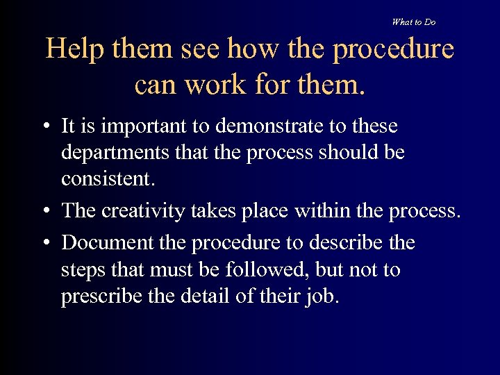 What to Do Help them see how the procedure can work for them. •